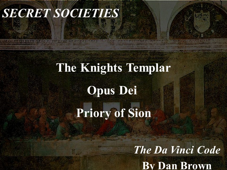 SECRET SOCIETIES The Knights Templar Opus Dei Priory of Sion
