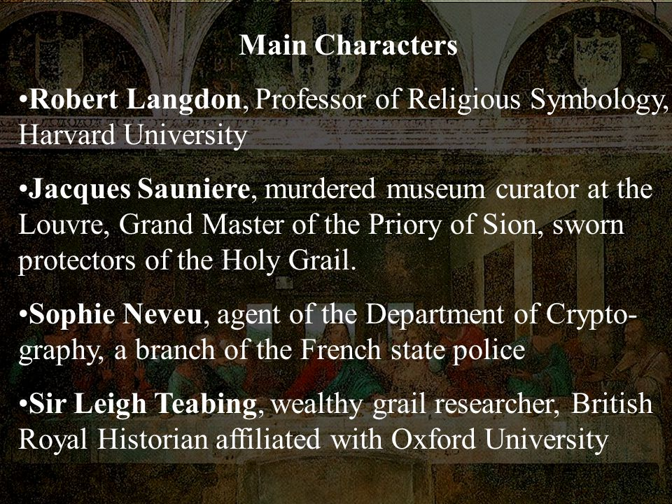 Main Characters Robert Langdon, Professor of Religious Symbology, Harvard University.