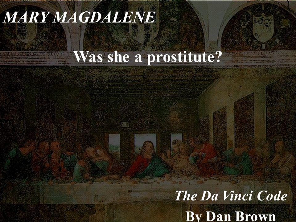 MARY MAGDALENE Was she a prostitute The Da Vinci Code By Dan Brown