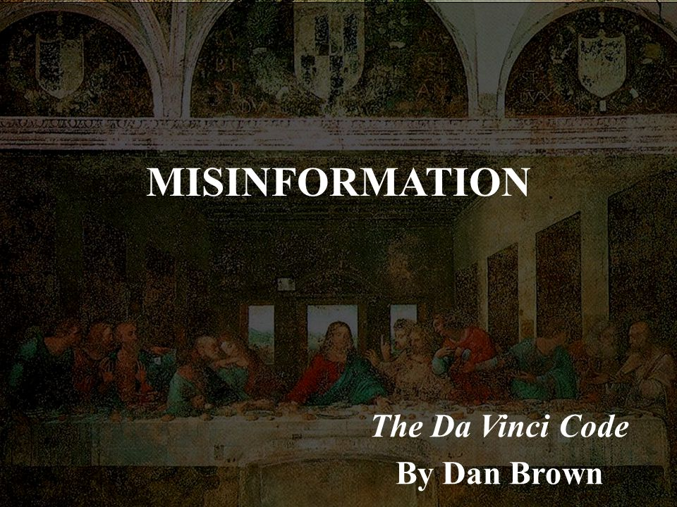 MISINFORMATION The Da Vinci Code By Dan Brown