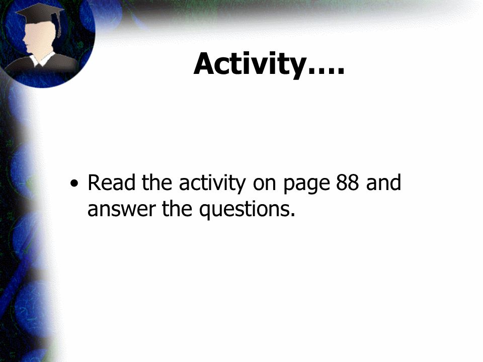 Activity…. Read the activity on page 88 and answer the questions.