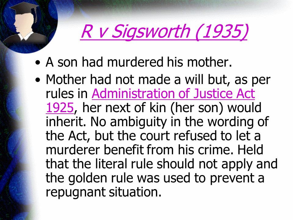 R v Sigsworth (1935) A son had murdered his mother.