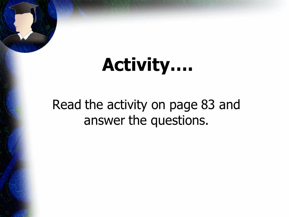 Read the activity on page 83 and answer the questions.