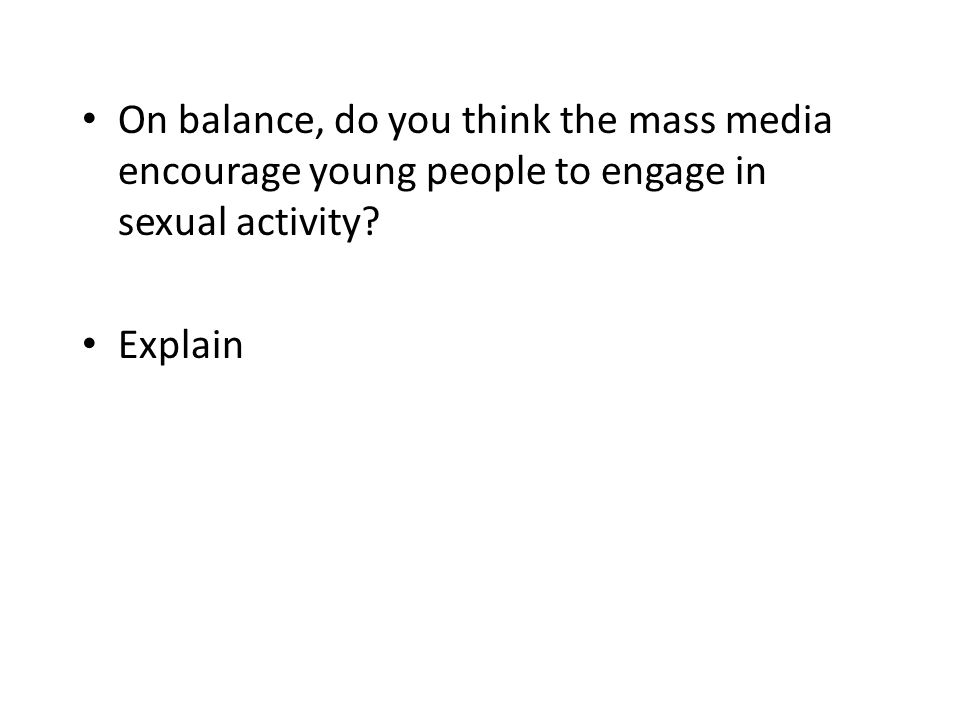 On balance, do you think the mass media encourage young people to engage in sexual activity