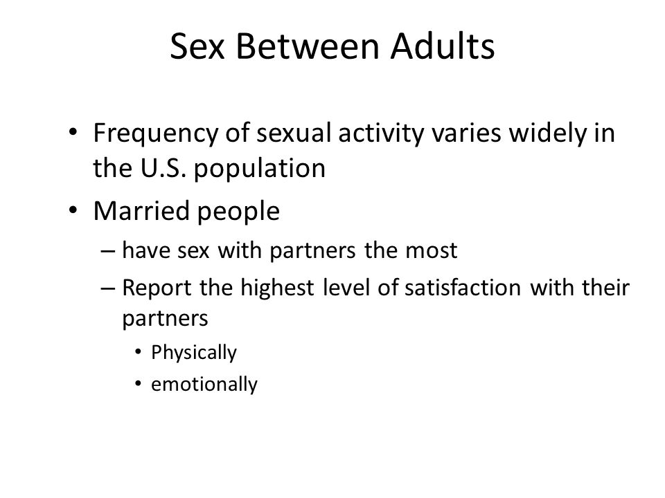 Sex Between Adults Frequency of sexual activity varies widely in the U.S. population. Married people.