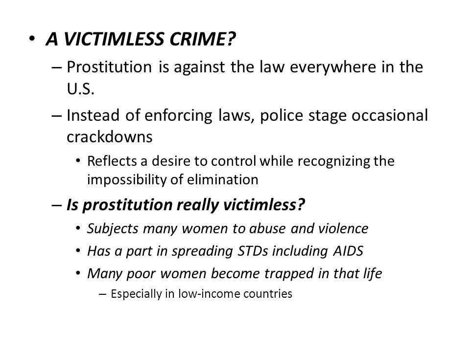 A VICTIMLESS CRIME Prostitution is against the law everywhere in the U.S. Instead of enforcing laws, police stage occasional crackdowns.