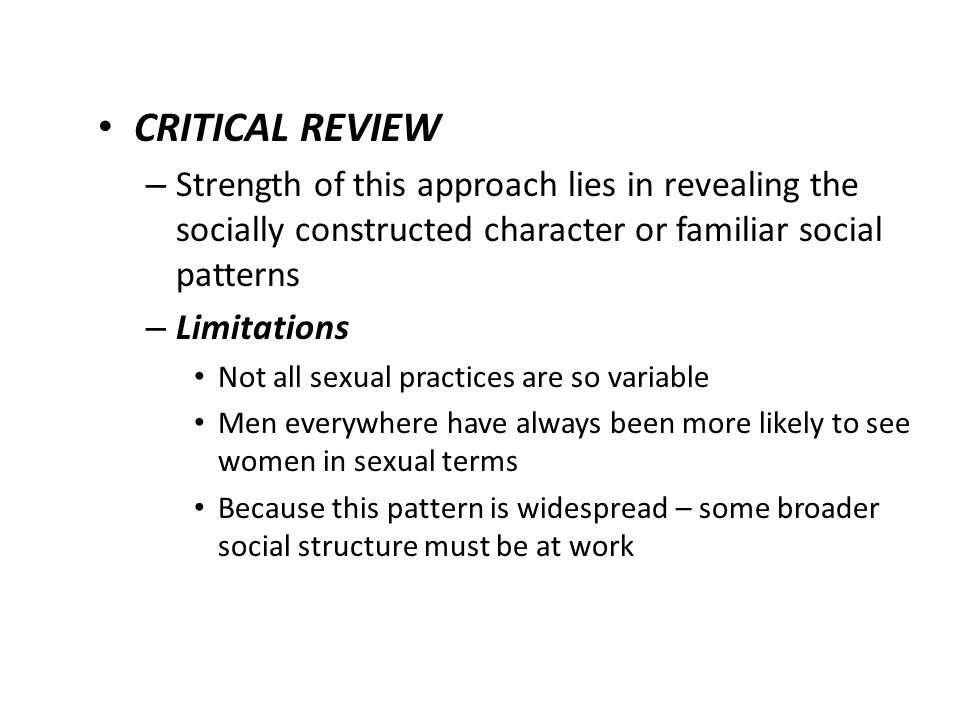 CRITICAL REVIEW Strength of this approach lies in revealing the socially constructed character or familiar social patterns.