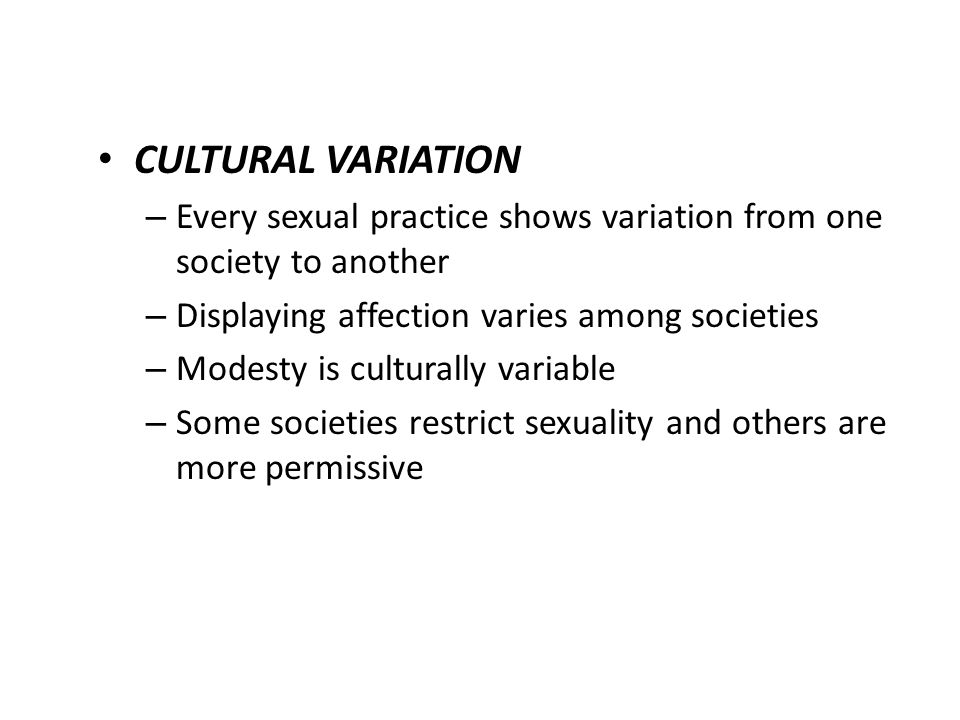 CULTURAL VARIATION Every sexual practice shows variation from one society to another. Displaying affection varies among societies.