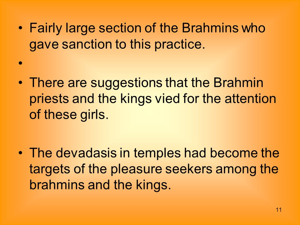 Fairly large section of the Brahmins who gave sanction to this practice.