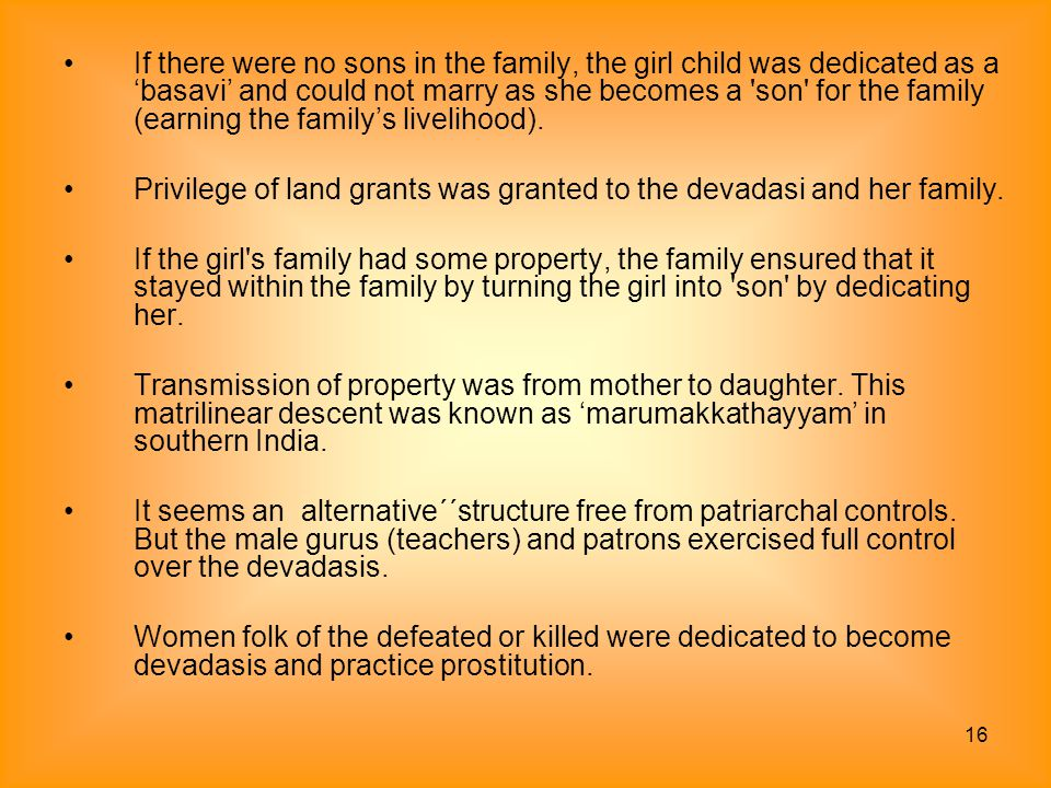 If there were no sons in the family, the girl child was dedicated as a 'basavi' and could not marry as she becomes a son for the family (earning the family's livelihood).