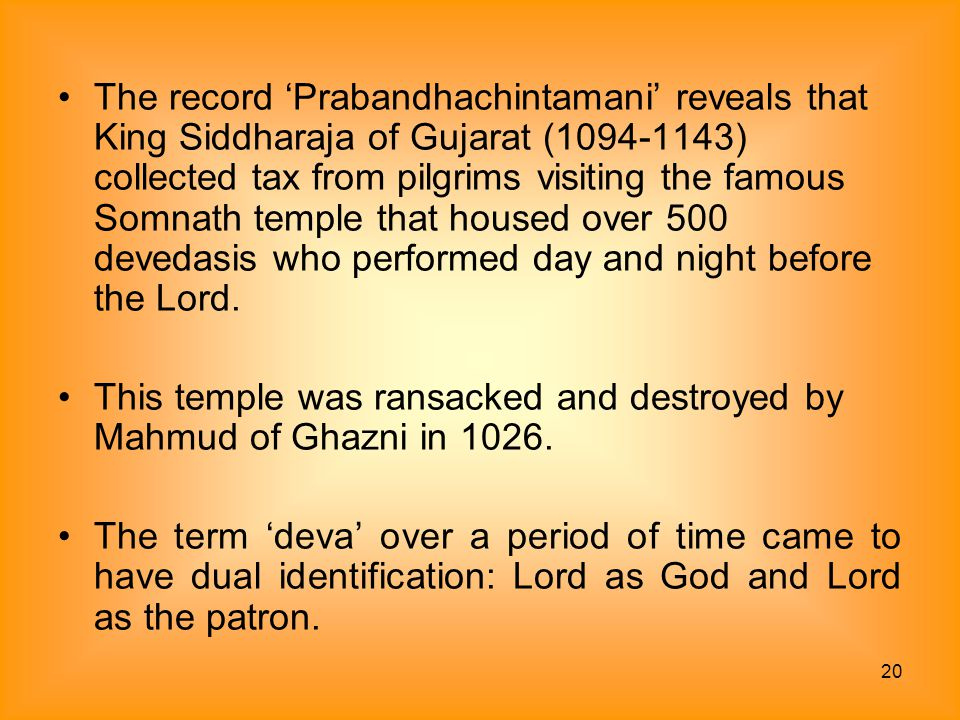 The record 'Prabandhachintamani' reveals that King Siddharaja of Gujarat ( ) collected tax from pilgrims visiting the famous Somnath temple that housed over 500 devedasis who performed day and night before the Lord.