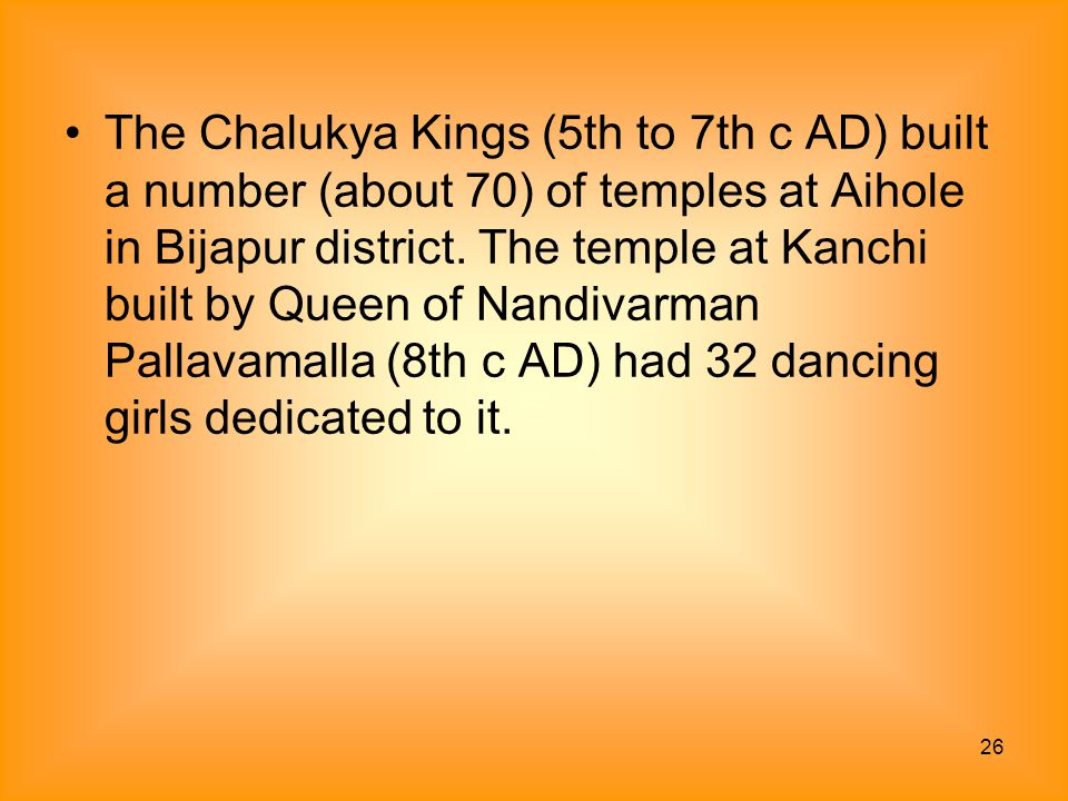 The Chalukya Kings (5th to 7th c AD) built a number (about 70) of temples at Aihole in Bijapur district.