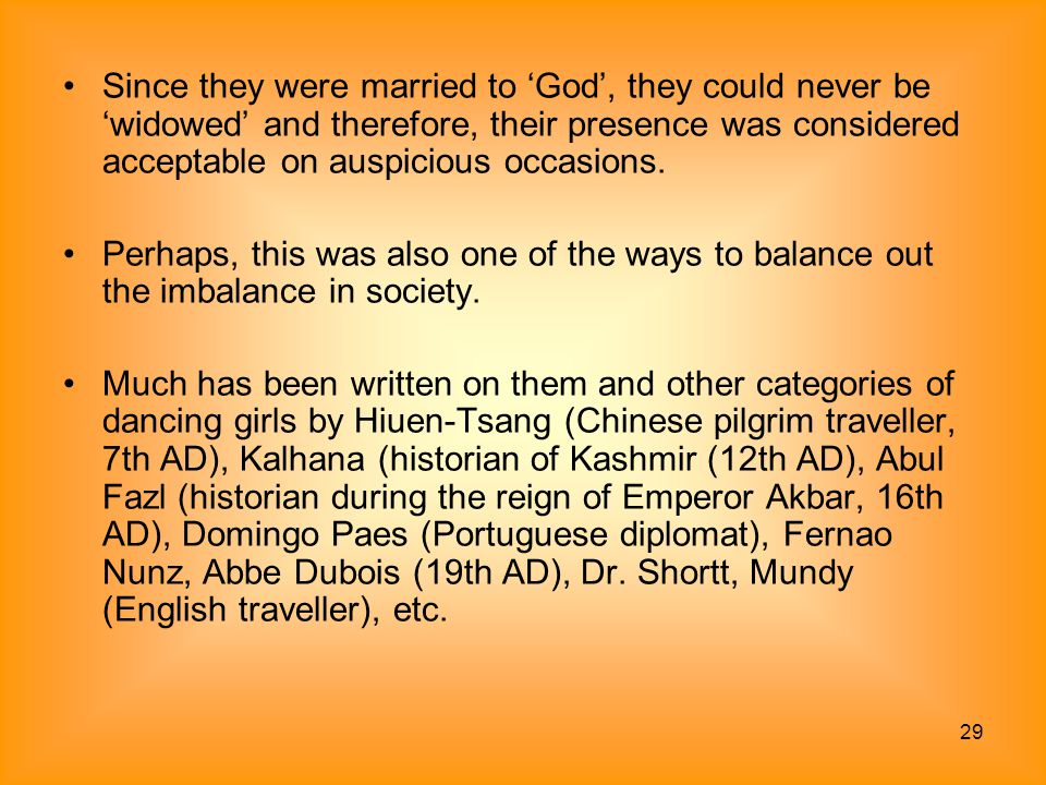 Since they were married to 'God', they could never be 'widowed' and therefore, their presence was considered acceptable on auspicious occasions.