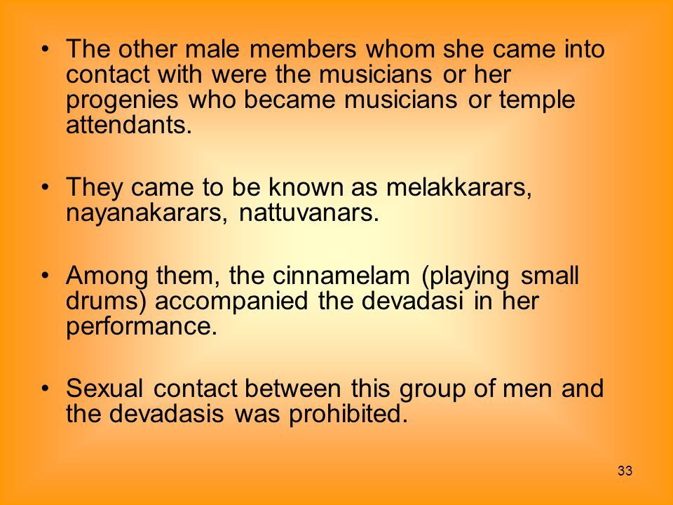 The other male members whom she came into contact with were the musicians or her progenies who became musicians or temple attendants.