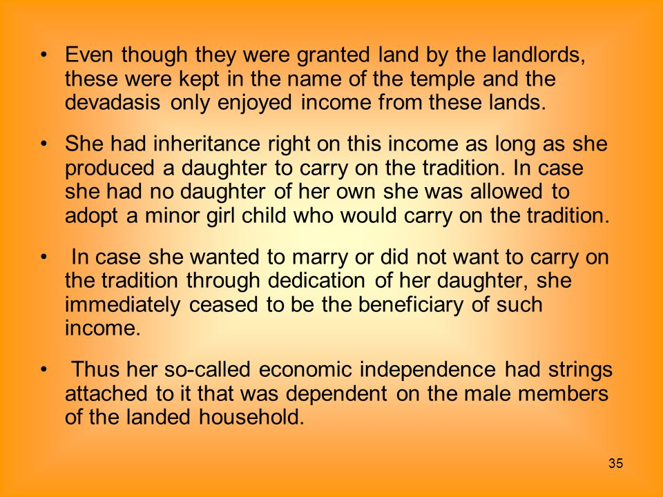 Even though they were granted land by the landlords, these were kept in the name of the temple and the devadasis only enjoyed income from these lands.