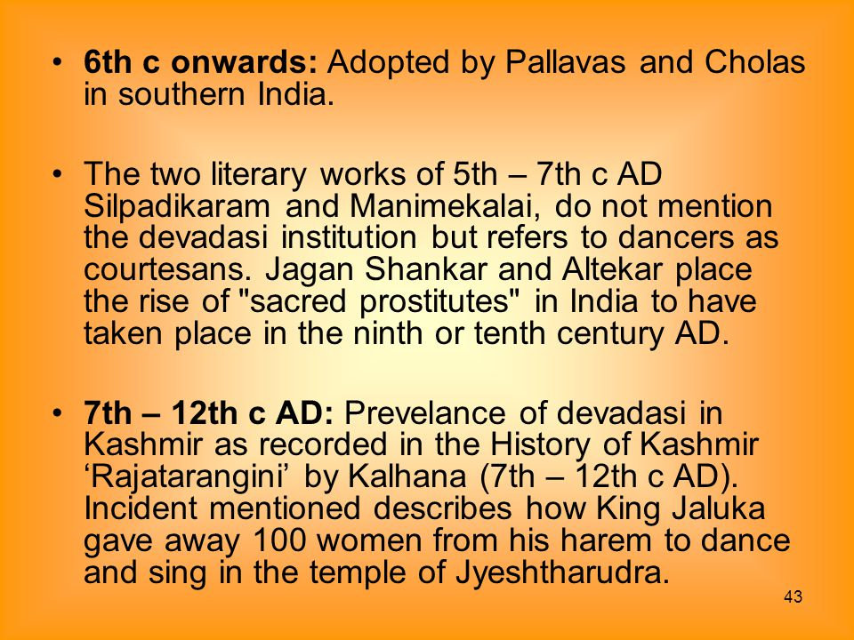 6th c onwards: Adopted by Pallavas and Cholas in southern India.