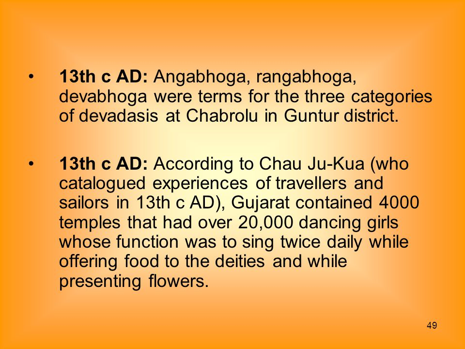 13th c AD: Angabhoga, rangabhoga, devabhoga were terms for the three categories of devadasis at Chabrolu in Guntur district.