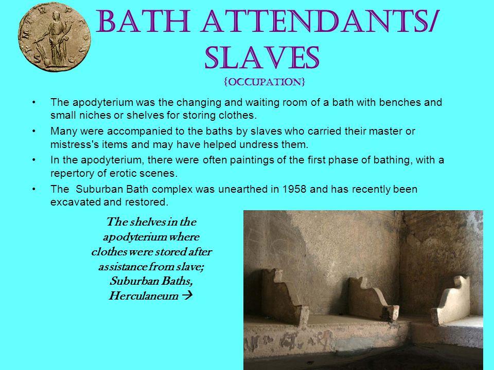 Bath attendants/ slaves {occupation}