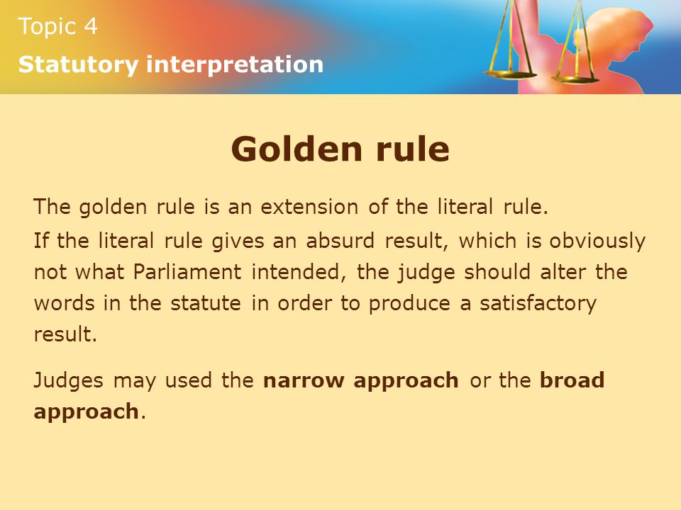 Golden rule The golden rule is an extension of the literal rule.