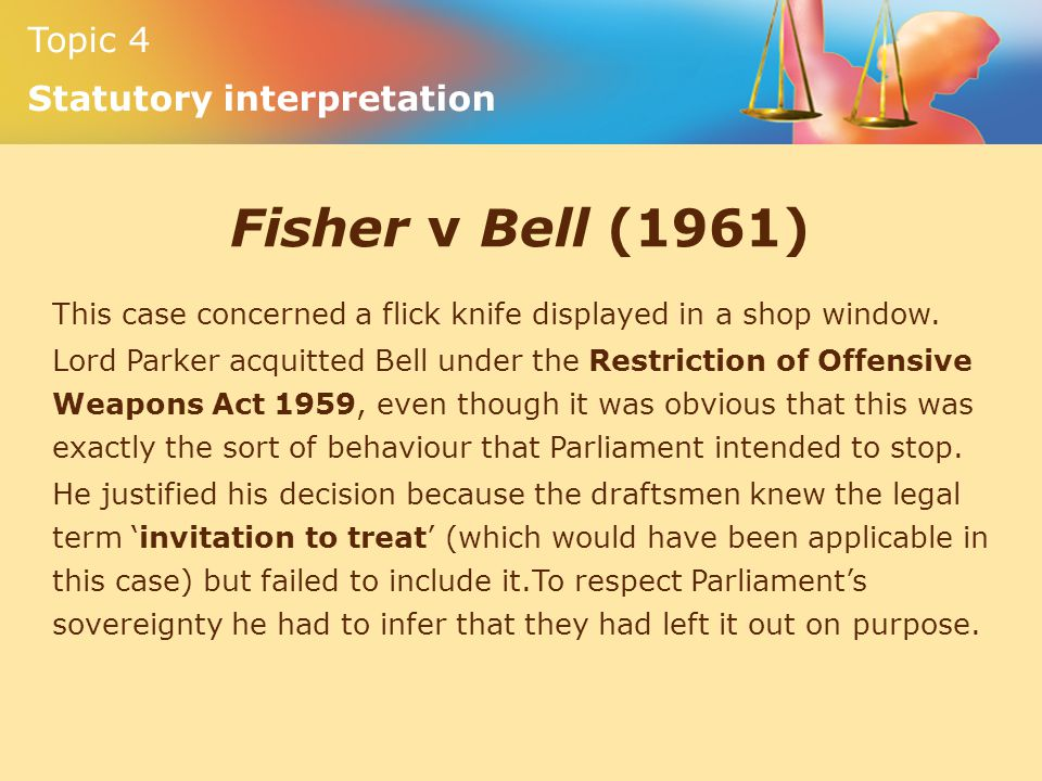 Fisher v Bell (1961) This case concerned a flick knife displayed in a shop window.