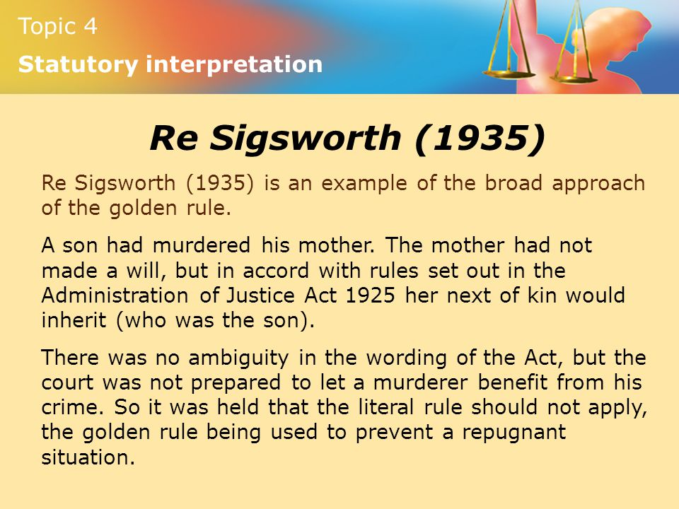 Re Sigsworth (1935) Re Sigsworth (1935) is an example of the broad approach of the golden rule.