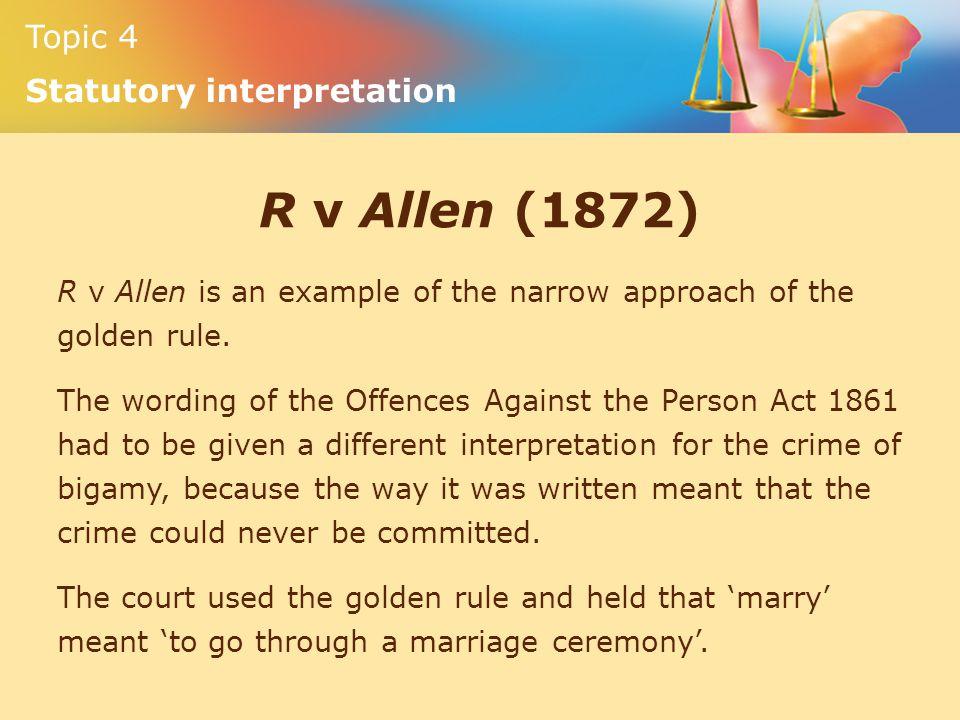 R v Allen (1872) R v Allen is an example of the narrow approach of the golden rule.