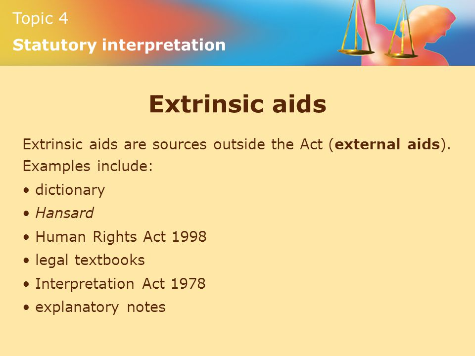Extrinsic aids Extrinsic aids are sources outside the Act (external aids). Examples include: dictionary.