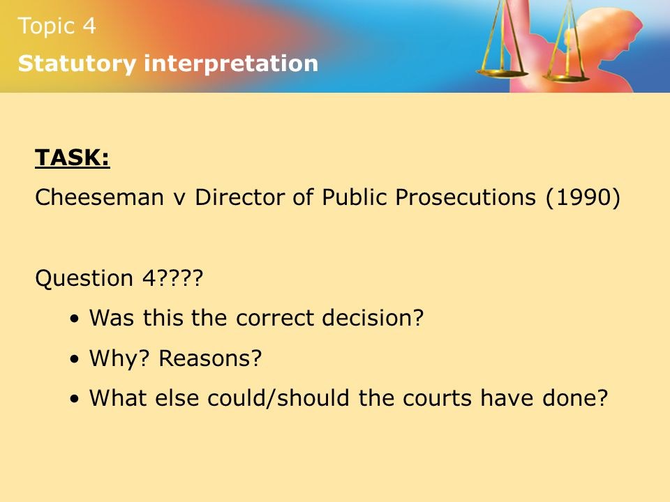 TASK: Cheeseman v Director of Public Prosecutions (1990) Question 4 Was this the correct decision