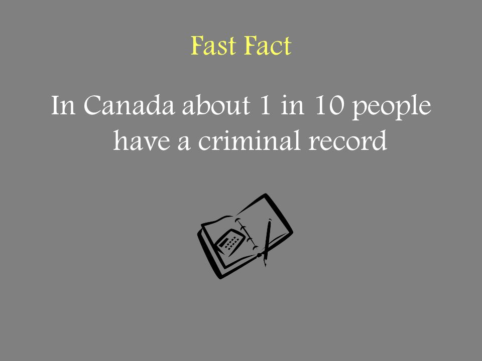 In Canada about 1 in 10 people have a criminal record