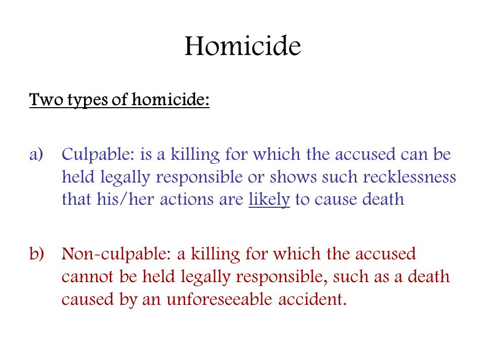 Homicide Two types of homicide:
