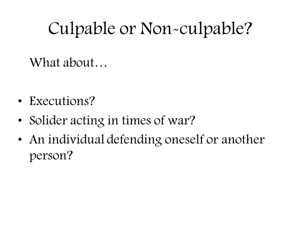 Culpable or Non-culpable