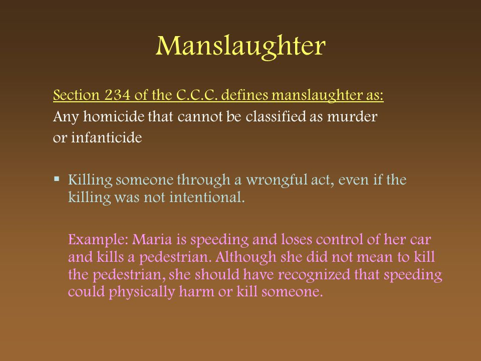 Manslaughter Section 234 of the C.C.C. defines manslaughter as: