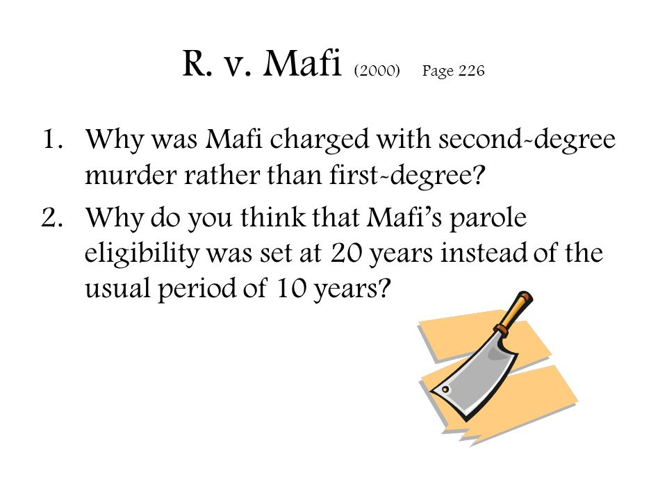 R. v. Mafi (2000) Page 226 Why was Mafi charged with second-degree murder rather than first-degree