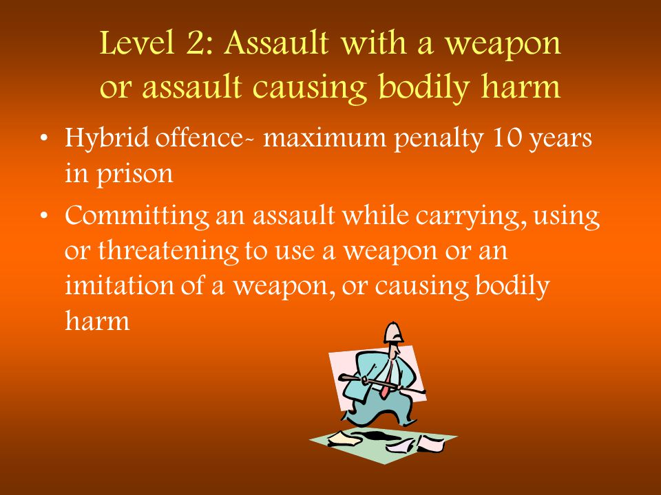 Level 2: Assault with a weapon or assault causing bodily harm