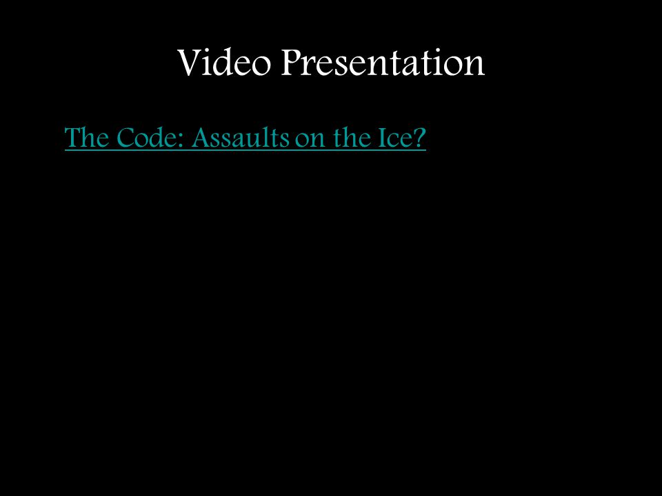 Video Presentation The Code: Assaults on the Ice