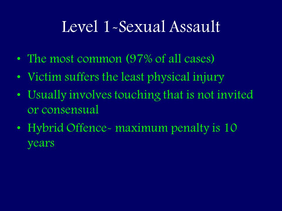 Level 1-Sexual Assault The most common (97% of all cases)