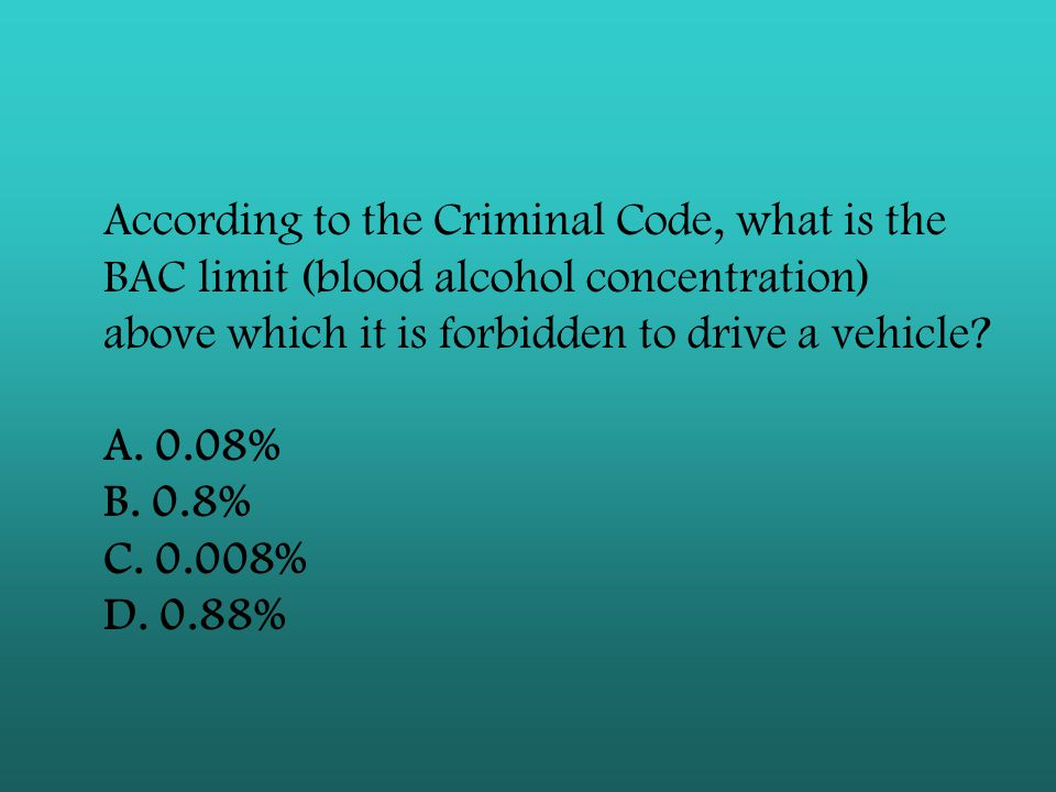 According to the Criminal Code, what is the BAC limit (blood alcohol concentration) above which it is forbidden to drive a vehicle.