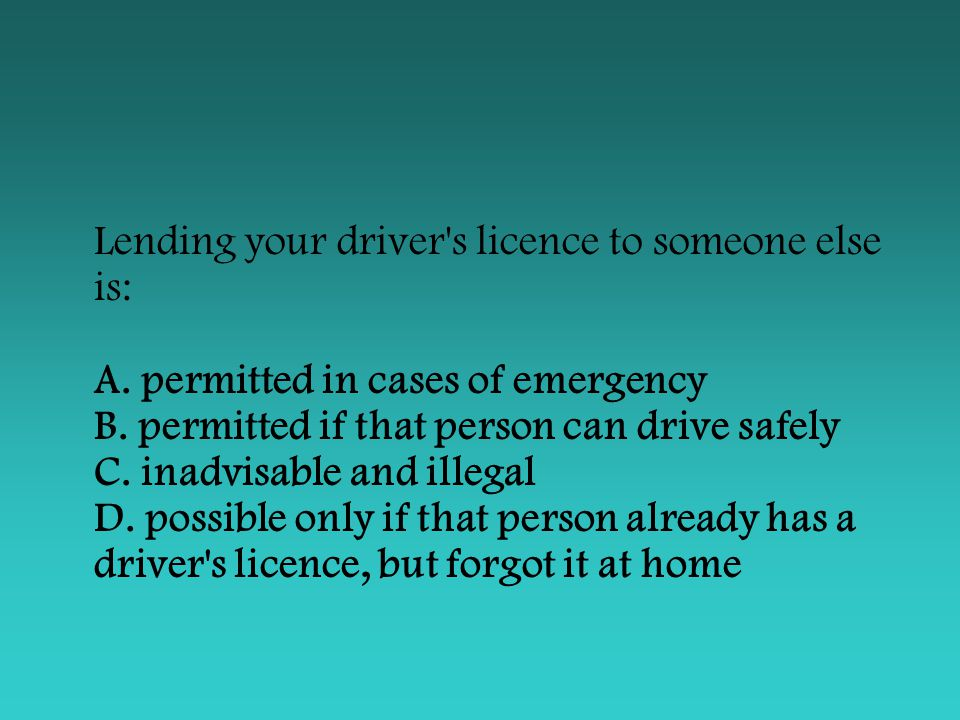 Lending your driver s licence to someone else is: A
