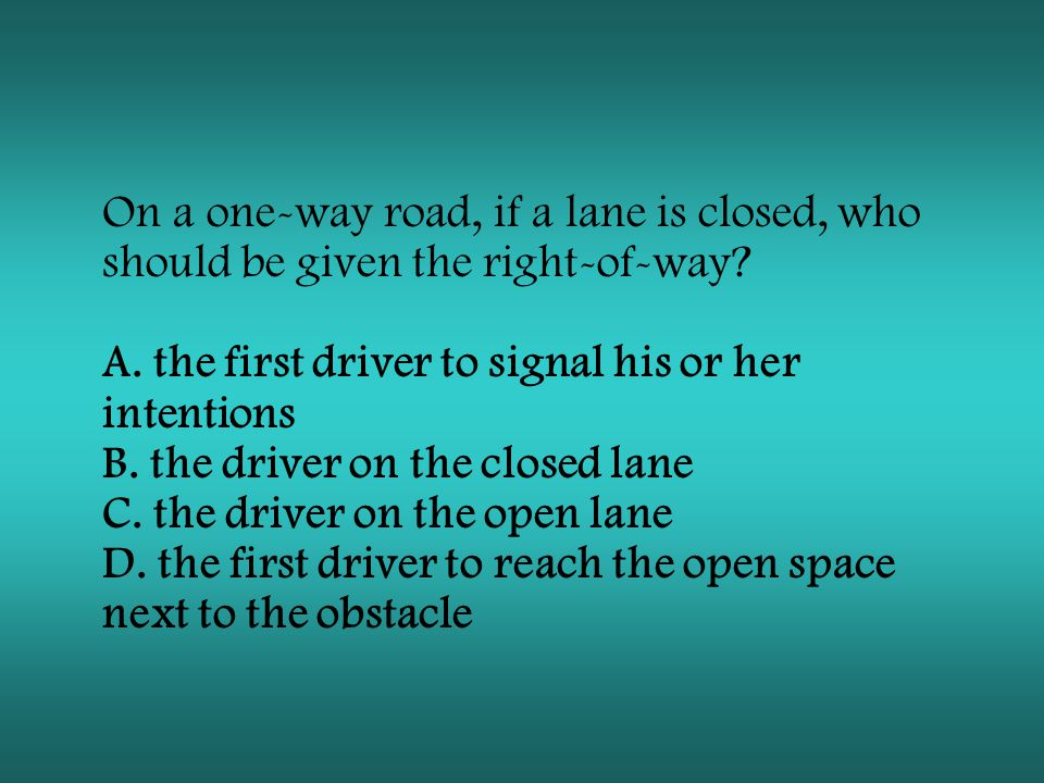 On a one-way road, if a lane is closed, who should be given the right-of-way.