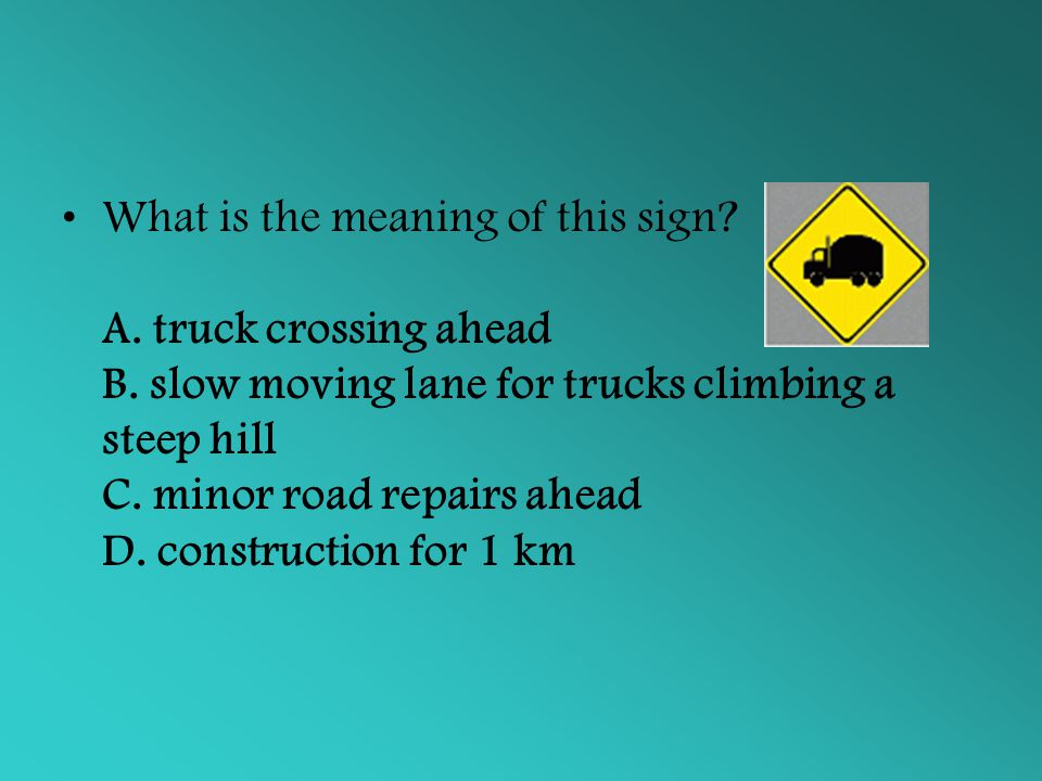 What is the meaning of this sign. A. truck crossing ahead B