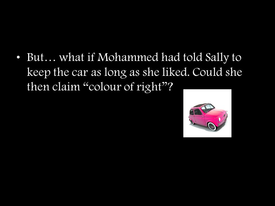 But… what if Mohammed had told Sally to keep the car as long as she liked.