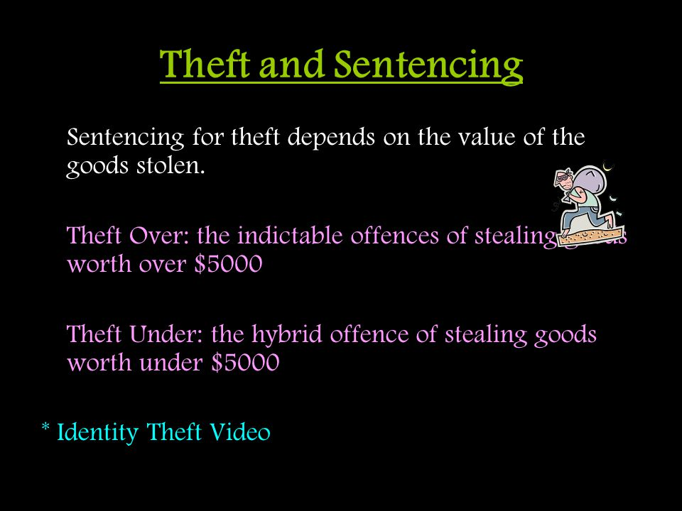 Theft and Sentencing Sentencing for theft depends on the value of the goods stolen.