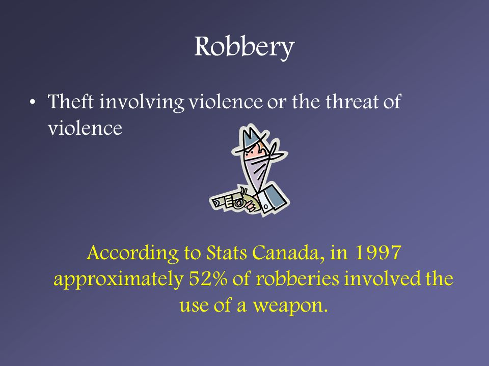 Robbery Theft involving violence or the threat of violence