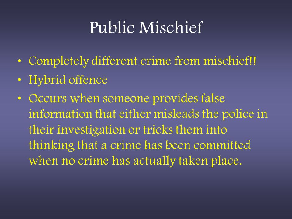 Public Mischief Completely different crime from mischief!!