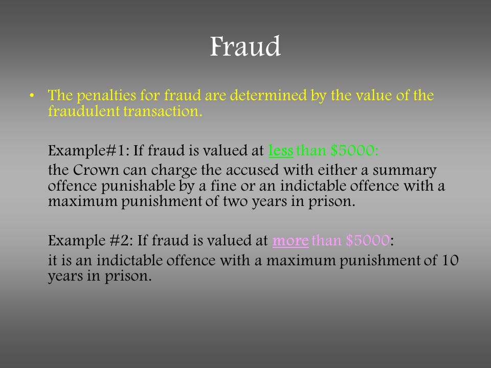 Fraud The penalties for fraud are determined by the value of the fraudulent transaction. Example#1: If fraud is valued at less than $5000: