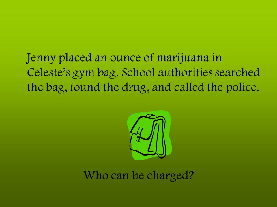 Jenny placed an ounce of marijuana in Celeste's gym bag