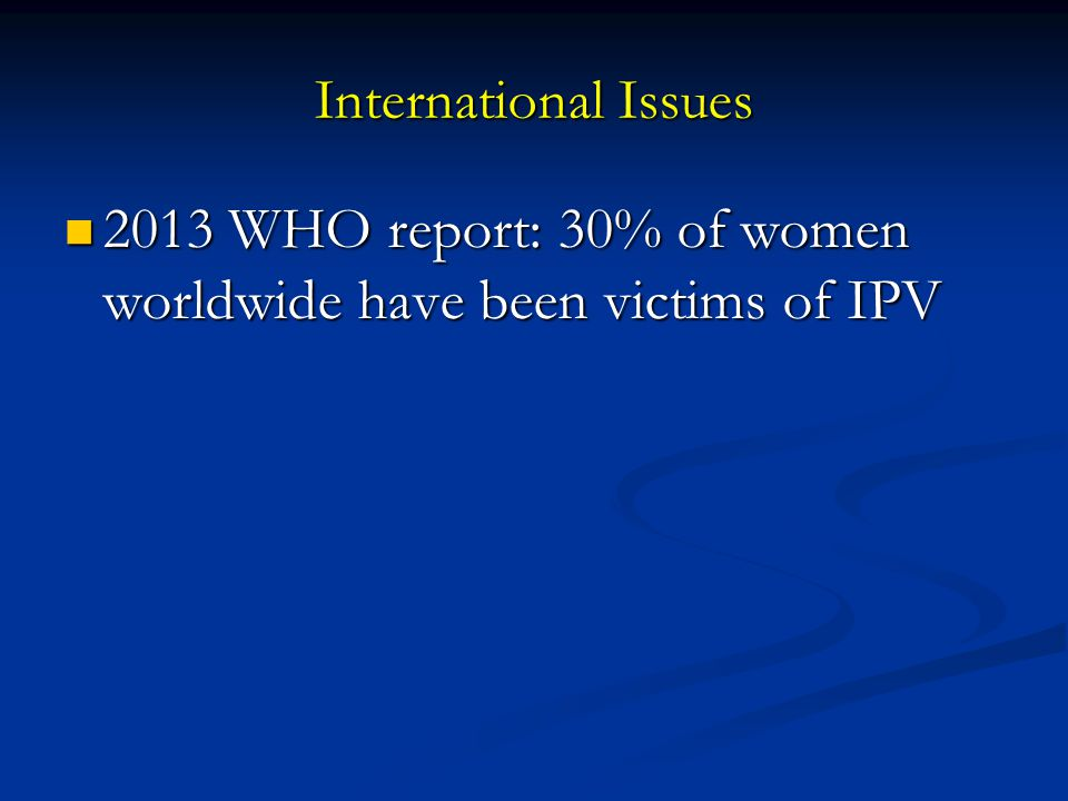 2013 WHO report: 30% of women worldwide have been victims of IPV