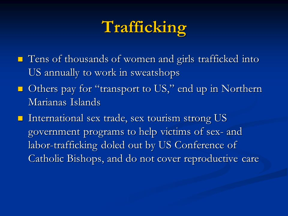 Trafficking Tens of thousands of women and girls trafficked into US annually to work in sweatshops.
