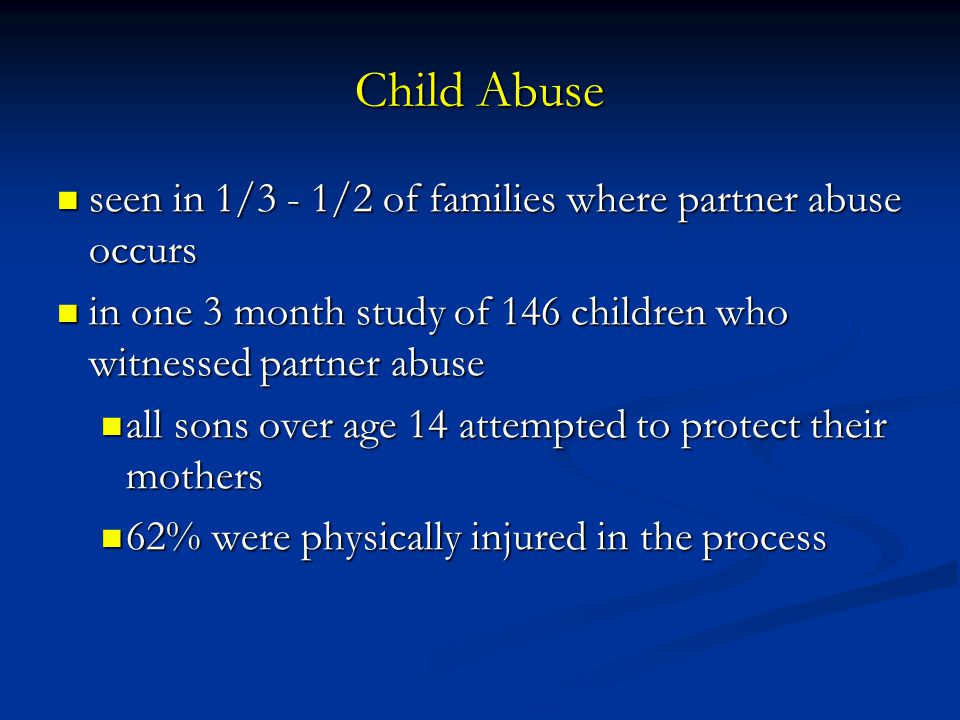 Child Abuse seen in 1/3 - 1/2 of families where partner abuse occurs