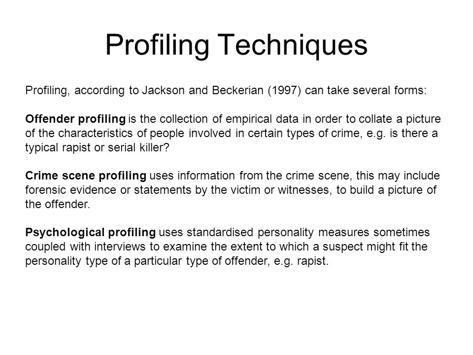Profiling Techniques Profiling, according to Jackson and Beckerian (1997) can take several forms: